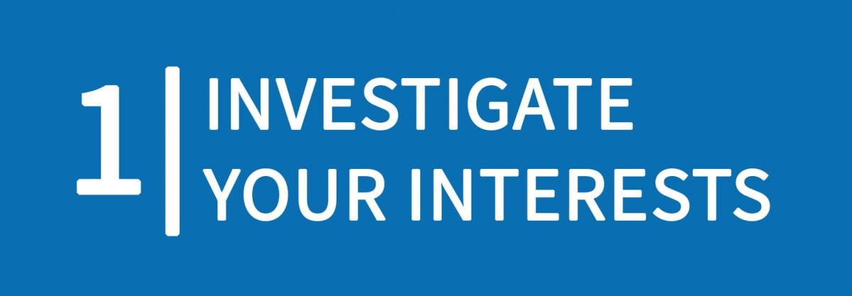 1: Investigate your interests